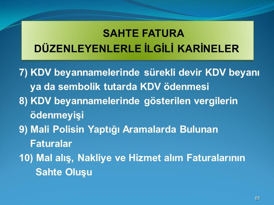 8181 7) KDV beyannamelerinde sürekli devir KDV beyanı ya da sembolik tutarda KDV ödenmesi 8) KDV beyannamelerinde gösterilen vergilerin ödenmeyişi 9)