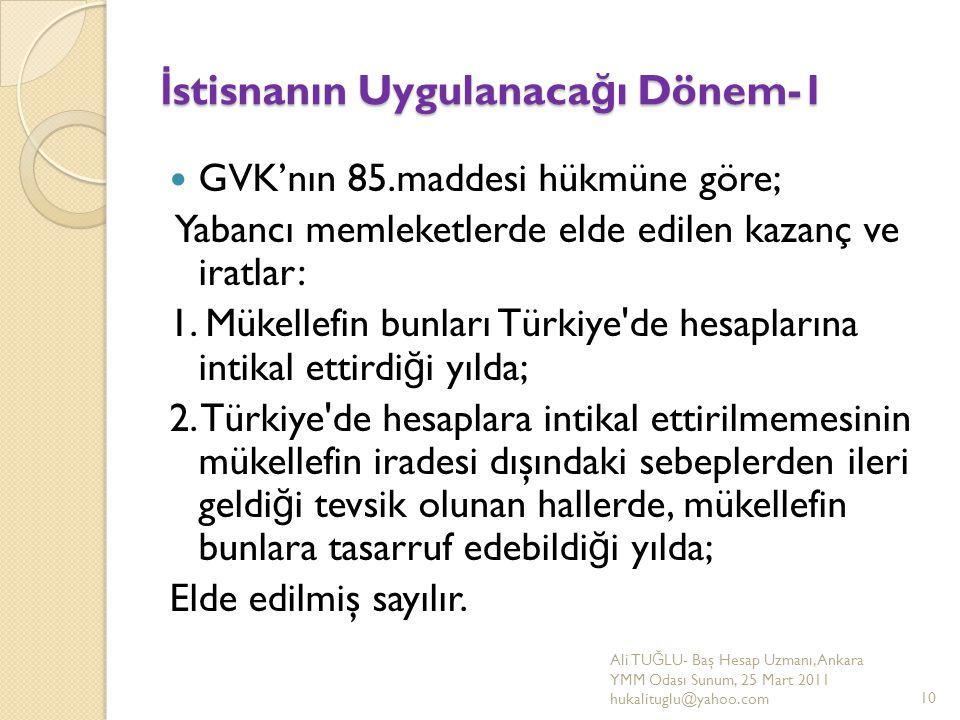 İ stisnanın Uygulanaca ğ ı Dönem-1 GVK'nın 85.maddesi hükmüne göre; Yabancı memleketlerde elde edilen kazanç ve iratlar: 1. Mükellefin bunları Türkiye