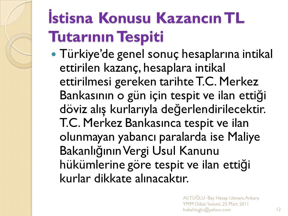 İ stisna Konusu Kazancın TL Tutarının Tespiti Türkiye'de genel sonuç hesaplarına intikal ettirilen kazanç, hesaplara intikal ettirilmesi gereken tarih