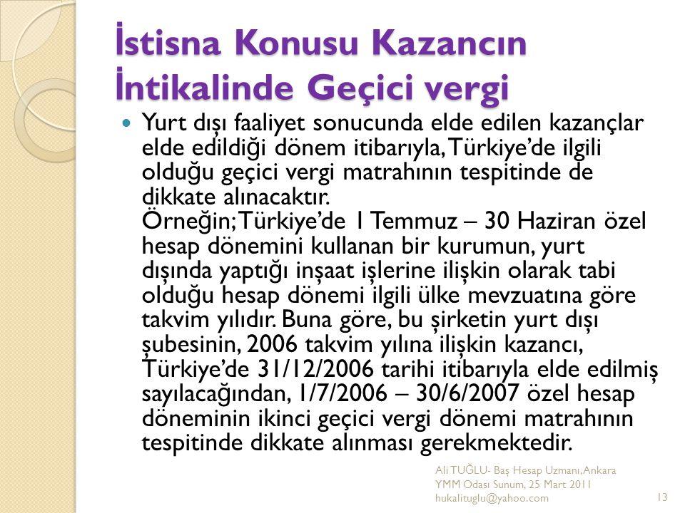 İ stisna Konusu Kazancın İ ntikalinde Geçici vergi Yurt dışı faaliyet sonucunda elde edilen kazançlar elde edildi ğ i dönem itibarıyla, Türkiye'de ilg