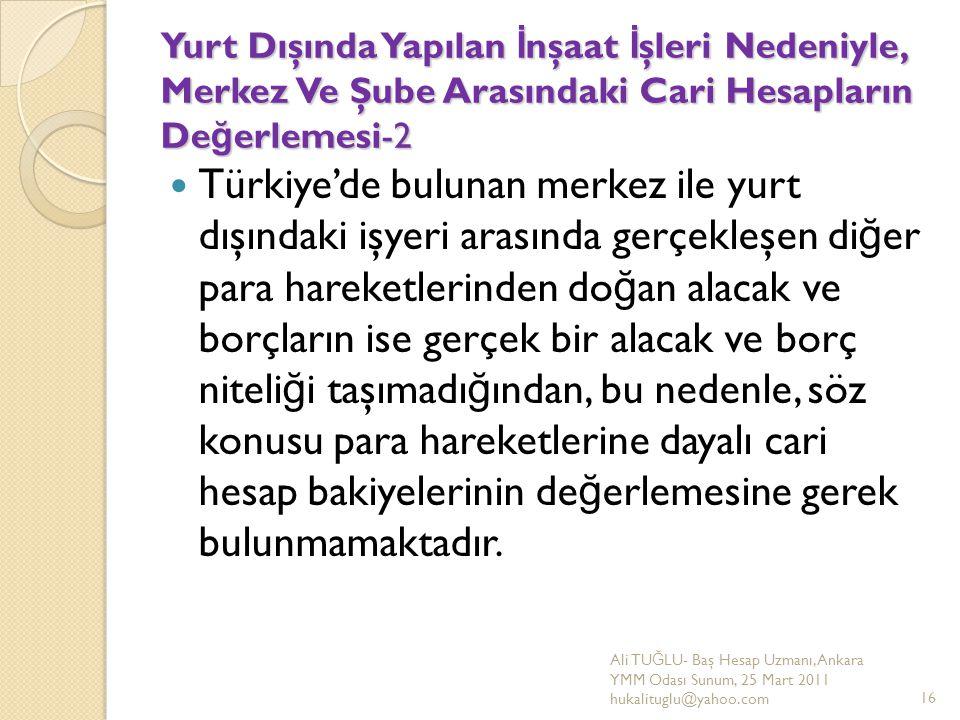 Yurt Dışında Yapılan İ nşaat İ şleri Nedeniyle, Merkez Ve Şube Arasındaki Cari Hesapların De ğ erlemesi-2 Türkiye'de bulunan merkez ile yurt dışındaki