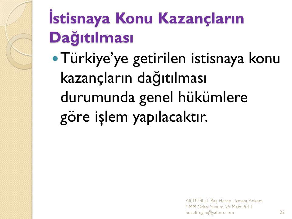 İ stisnaya Konu Kazançların Da ğ ıtılması Türkiye'ye getirilen istisnaya konu kazançların da ğ ıtılması durumunda genel hükümlere göre işlem yapılacak