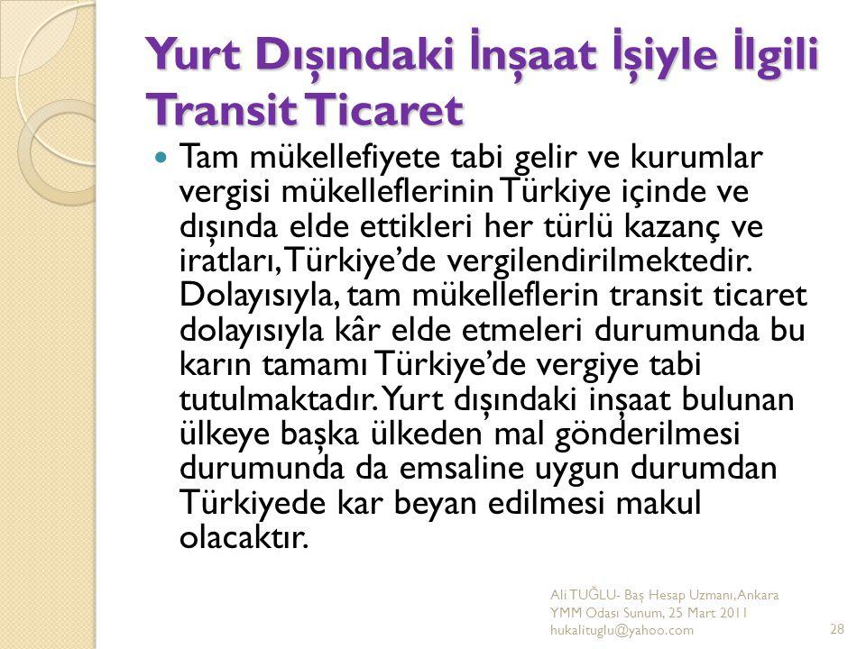 Yurt Dışındaki İ nşaat İ şiyle İ lgili Transit Ticaret Tam mükellefiyete tabi gelir ve kurumlar vergisi mükelleflerinin Türkiye içinde ve dışında elde