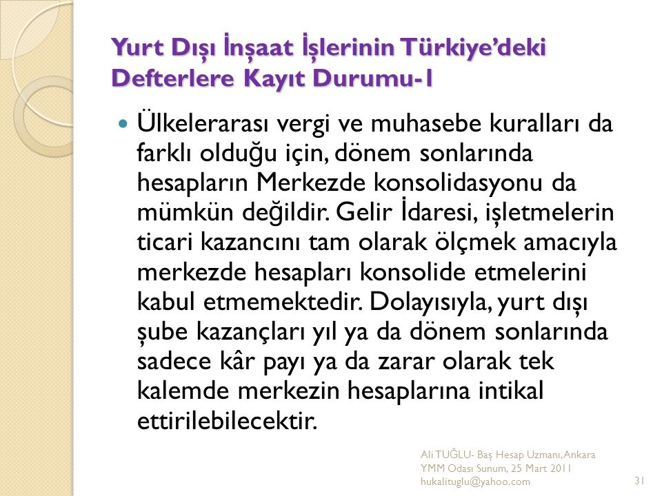 Yurt Dışı İ nşaat İ şlerinin Türkiye'deki Defterlere Kayıt Durumu-1 Ülkelerarası vergi ve muhasebe kuralları da farklı oldu ğ u için, dönem sonlarında