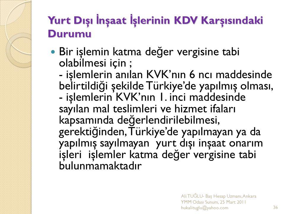Yurt Dışı İ nşaat İ şlerinin KDV Karşısındaki Durumu Bir işlemin katma de ğ er vergisine tabi olabilmesi için ; - işlemlerin anılan KVK'nın 6 ncı madd