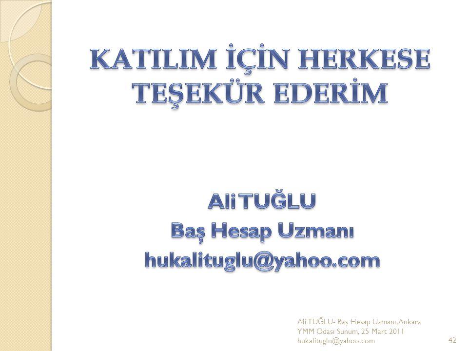 Ali TU Ğ LU- Baş Hesap Uzmanı, Ankara YMM Odası Sunum, 25 Mart 2011 hukalituglu@yahoo.com42
