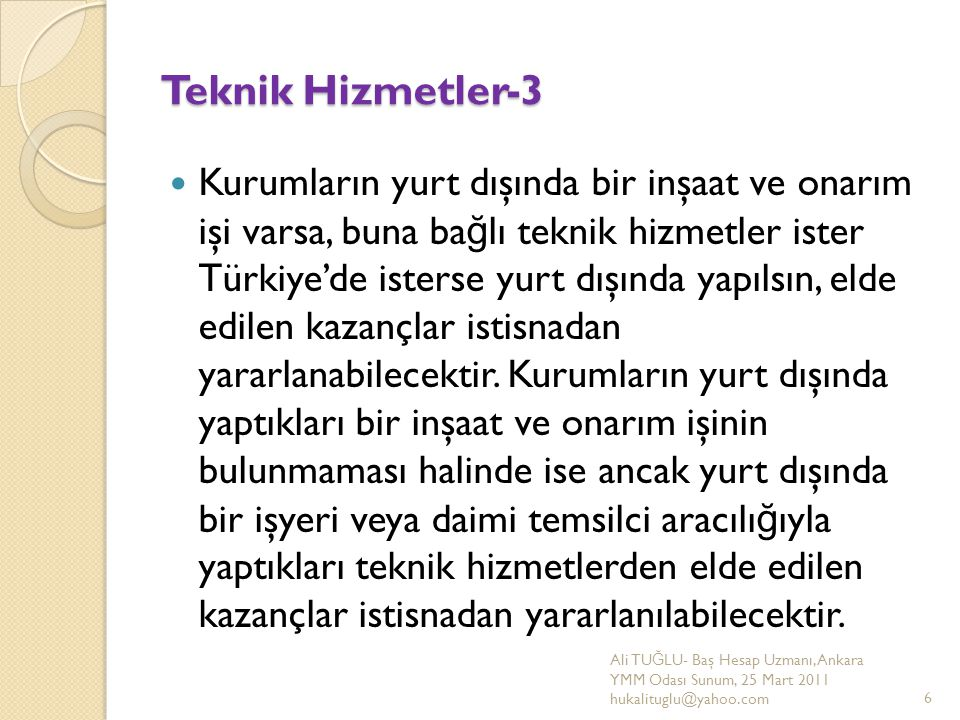 Teknik Hizmetler-3 Kurumların yurt dışında bir inşaat ve onarım işi varsa, buna ba ğ lı teknik hizmetler ister Türkiye'de isterse yurt dışında yapılsı