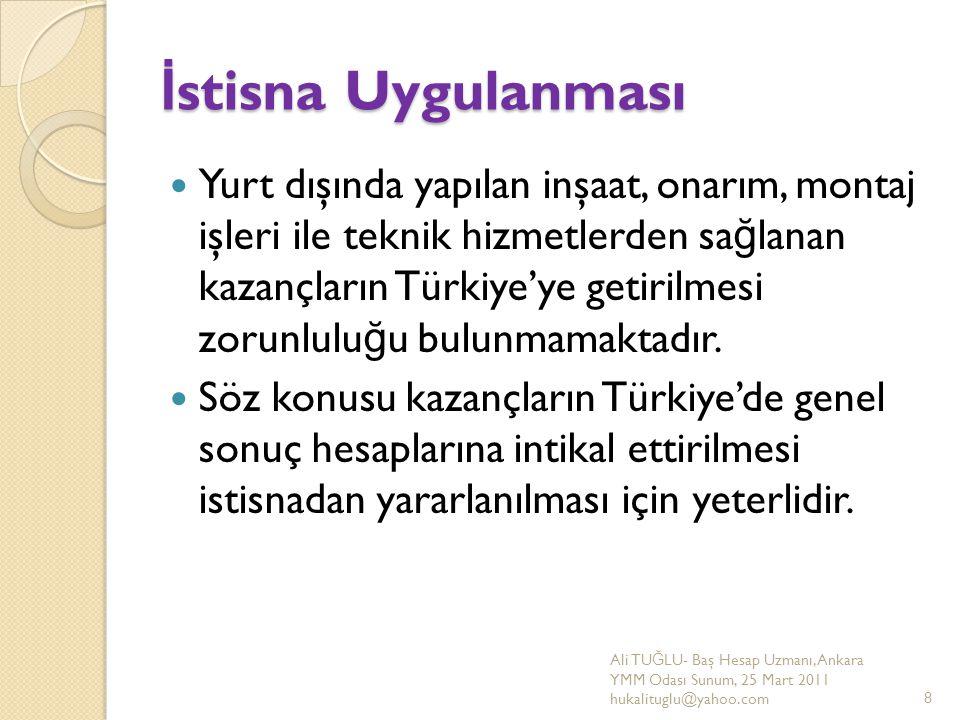 İ stisna Uygulanması Yurt dışında yapılan inşaat, onarım, montaj işleri ile teknik hizmetlerden sa ğ lanan kazançların Türkiye'ye getirilmesi zorunlul