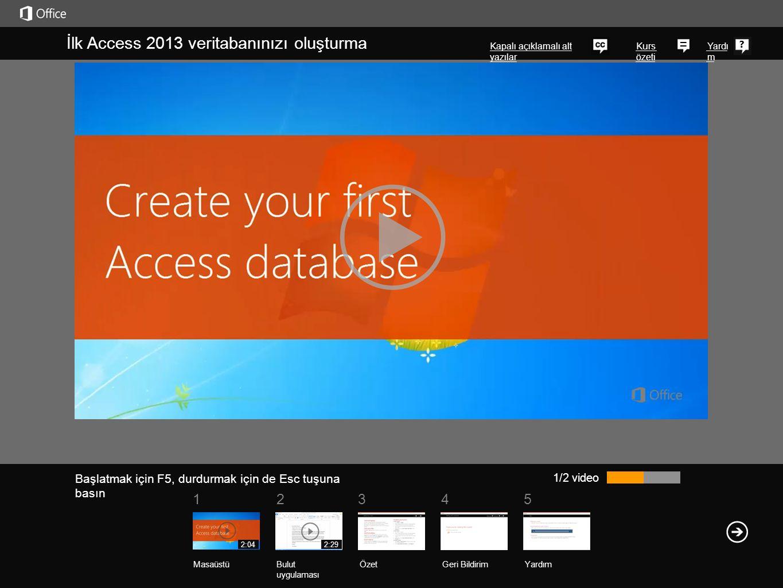 51 234 Kurs özeti Yardı m İlk Access 2013 veritabanınızı oluşturma Kapalı açıklamalı alt yazılar 1/2 video ÖzetGeri Bildirim Yardım MasaüstüBulut uygu