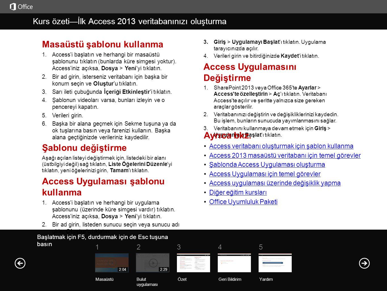 Yardım Kurs özeti Başlatmak için F5, durdurmak için de Esc tuşuna basın Kurs özeti—İlk Access 2013 veritabanınızı oluşturma ÖzetGeri Bildirim Yardım 5