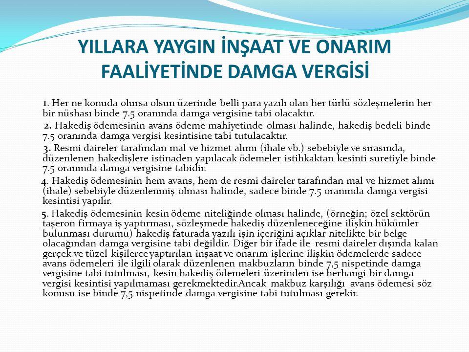 YILLARA YAYGIN İNŞAAT VE ONARIM FAALİYETİNDE DAMGA VERGİSİ 1.