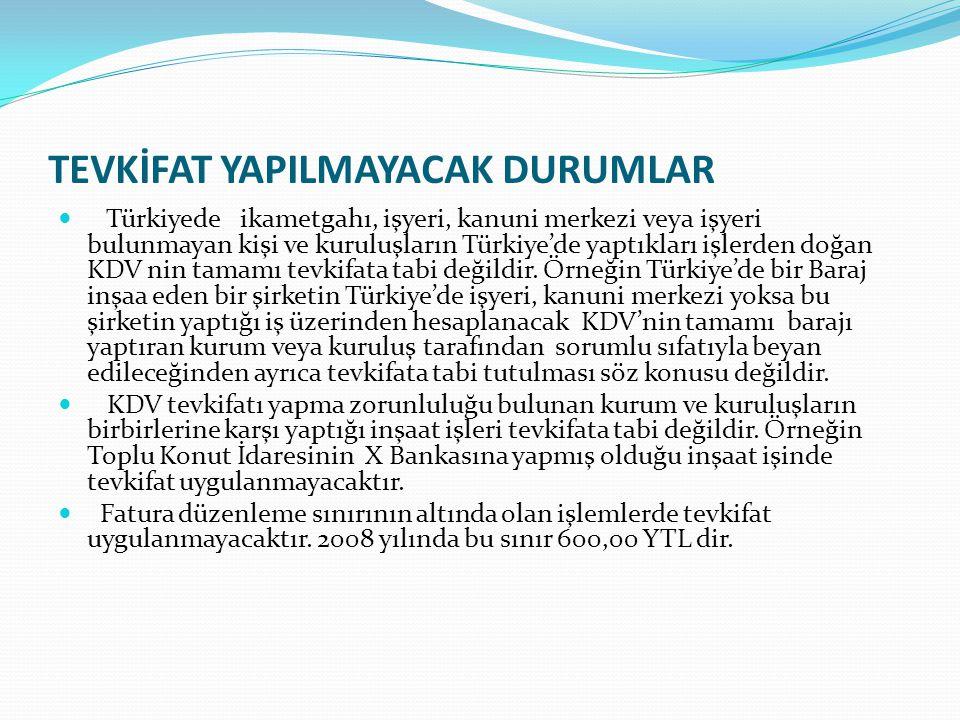 TEVKİFAT YAPILMAYACAK DURUMLAR Türkiyede ikametgahı, işyeri, kanuni merkezi veya işyeri bulunmayan kişi ve kuruluşların Türkiye'de yaptıkları işlerden doğan KDV nin tamamı tevkifata tabi değildir.