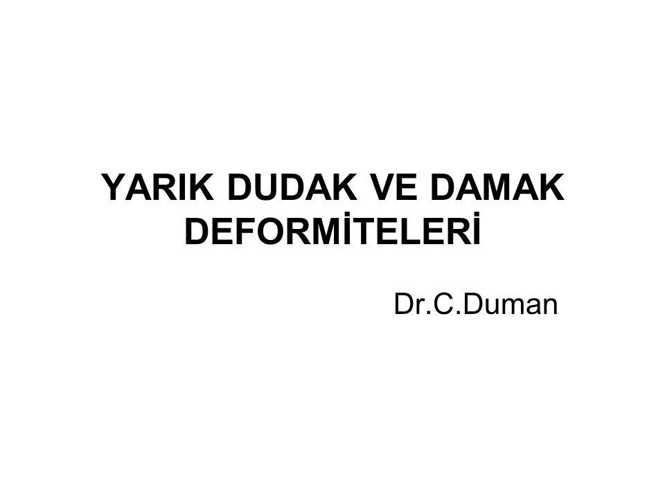 YARIK DUDAK VE DAMAK DEFORMİTELERİ Dr.C.Duman