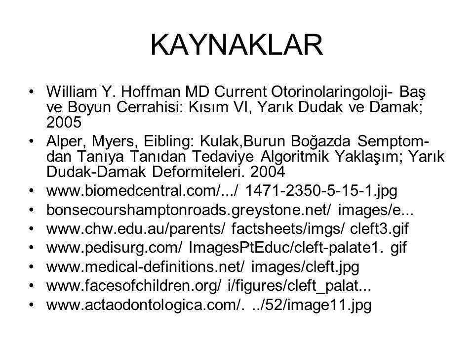 KAYNAKLAR William Y. Hoffman MD Current Otorinolaringoloji- Baş ve Boyun Cerrahisi: Kısım VI, Yarık Dudak ve Damak; 2005 Alper, Myers, Eibling: Kulak,