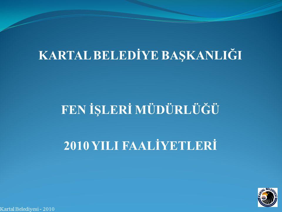 KARTAL BELEDİYE BAŞKANLIĞI FEN İŞLERİ MÜDÜRLÜĞÜ 2010 YILI FAALİYETLERİ Kartal Belediyesi - 2010