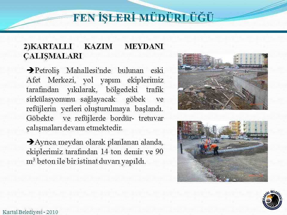 2)KARTALLI KAZIM MEYDANI ÇALIŞMALARI  Petroliş Mahallesi'nde bulunan eski Afet Merkezi, yol yapım ekiplerimiz tarafından yıkılarak, bölgedeki trafik