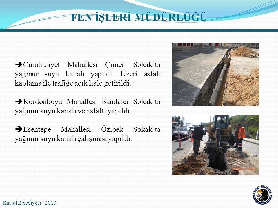 Kartal Belediyesi - 2010 FEN İŞLERİ MÜDÜRLÜĞÜ  Cumhuriyet Mahallesi Çimen Sokak'ta yağmur suyu kanalı yapıldı. Üzeri asfalt kaplama ile trafiğe açık