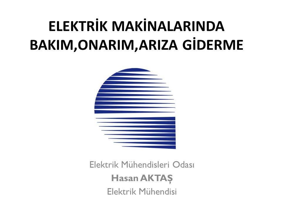 ELEKTRİK MAKİNALARINDA BAKIM,ONARIM,ARIZA GİDERME Elektrik Mühendisleri Odası Hasan AKTAŞ Elektrik Mühendisi