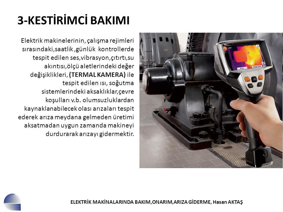 ELEKTRİK MAKİNALARINDA BAKIM,ONARIM,ARIZA GİDERME, Hasan AKTAŞ 3-KESTİRİMCİ BAKIMI Elektrik makinelerinin, çalışma rejimleri sırasındaki,saatlik,günlü
