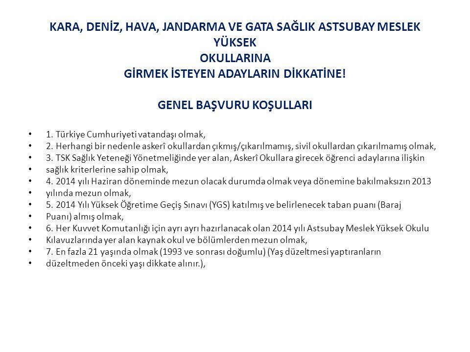KARA, DENİZ, HAVA, JANDARMA VE GATA SAĞLIK ASTSUBAY MESLEK YÜKSEK OKULLARINA GİRMEK İSTEYEN ADAYLARIN DİKKATİNE! GENEL BAŞVURU KOŞULLARI 1. Türkiye Cu