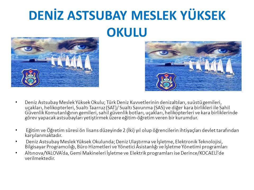 DENİZ ASTSUBAY MESLEK YÜKSEK OKULU Deniz Astsubay Meslek Yüksek Okulu; Türk Deniz Kuvvetlerinin denizaltıları, suüstü gemileri, uçakları, helikopterle