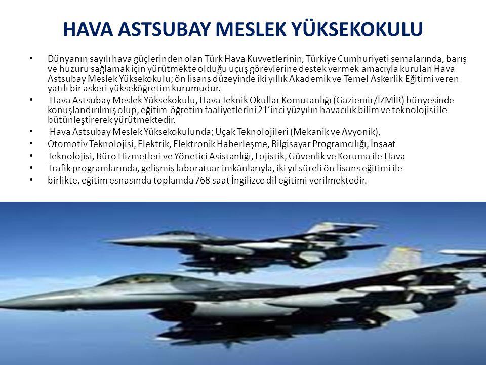 HAVA ASTSUBAY MESLEK YÜKSEKOKULU Dünyanın sayılı hava güçlerinden olan Türk Hava Kuvvetlerinin, Türkiye Cumhuriyeti semalarında, barış ve huzuru sağla