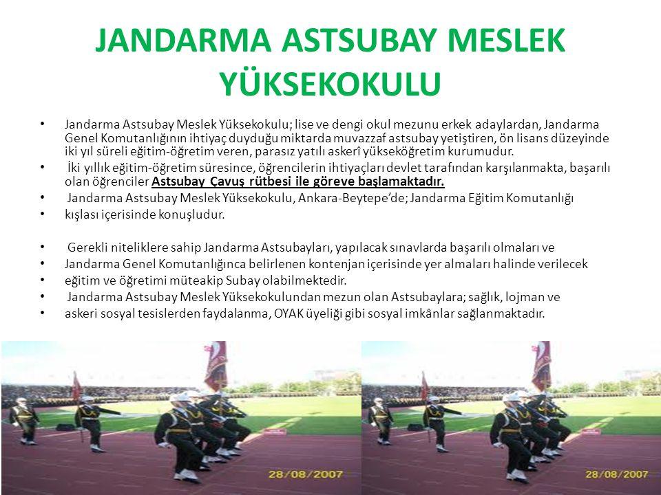 JANDARMA ASTSUBAY MESLEK YÜKSEKOKULU Jandarma Astsubay Meslek Yüksekokulu; lise ve dengi okul mezunu erkek adaylardan, Jandarma Genel Komutanlığının i