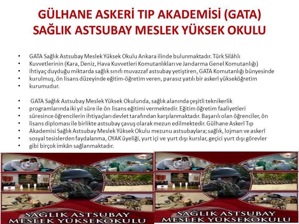 GÜLHANE ASKERİ TIP AKADEMİSİ (GATA) SAĞLIK ASTSUBAY MESLEK YÜKSEK OKULU GATA Sağlık Astsubay Meslek Yüksek Okulu Ankara ilinde bulunmaktadır. Türk Sil