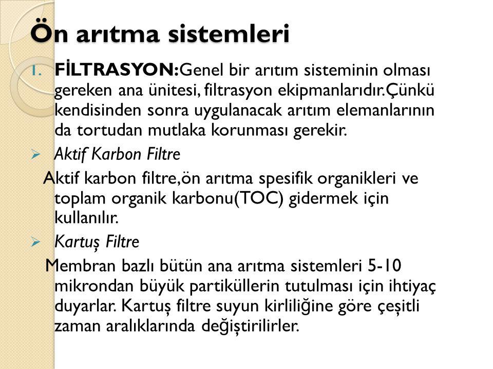 Ön arıtma sistemleri 1. F İ LTRASYON:Genel bir arıtım sisteminin olması gereken ana ünitesi, filtrasyon ekipmanlarıdır.Çünkü kendisinden sonra uygulan