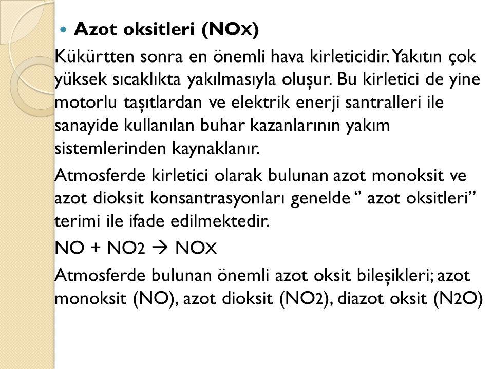 Azot oksitleri (NO X ) Kükürtten sonra en önemli hava kirleticidir. Yakıtın çok yüksek sıcaklıkta yakılmasıyla oluşur. Bu kirletici de yine motorlu ta