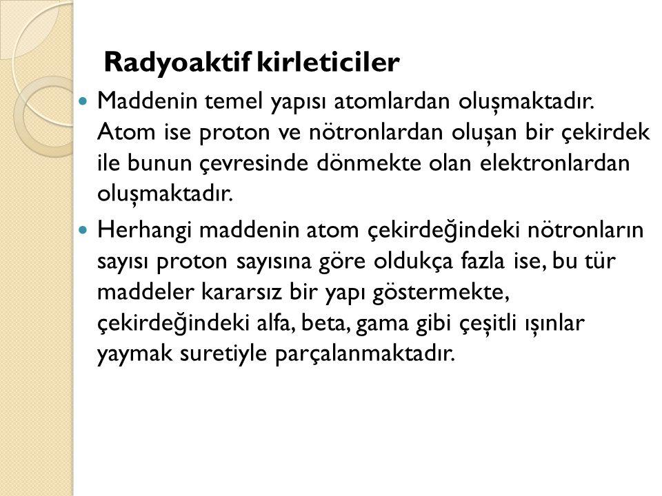 Radyoaktif kirleticiler Maddenin temel yapısı atomlardan oluşmaktadır. Atom ise proton ve nötronlardan oluşan bir çekirdek ile bunun çevresinde dönmek