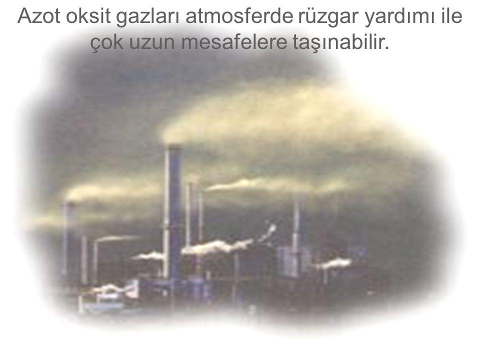 Azot oksit gazları atmosferde rüzgar yardımı ile çok uzun mesafelere taşınabilir.