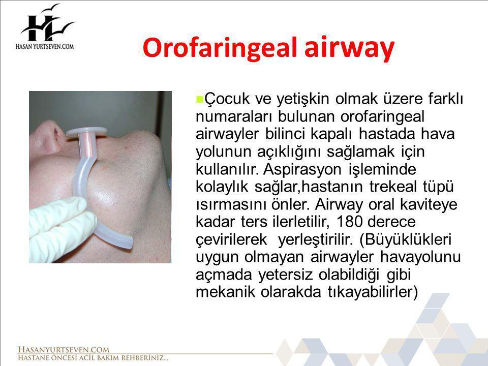 Orofaringeal airway Çocuk ve yetişkin olmak üzere farklı numaraları bulunan orofaringeal airwayler bilinci kapalı hastada hava yolunun açıklığını sağlamak için kullanılır.