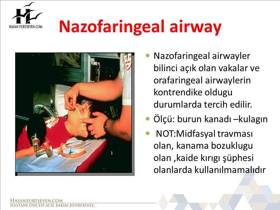 Nazofaringeal airway Nazofaringeal airwayler bilinci açık olan vakalar ve orafaringeal airwaylerin kontrendike oldugu durumlarda tercih edilir. Ölçü:
