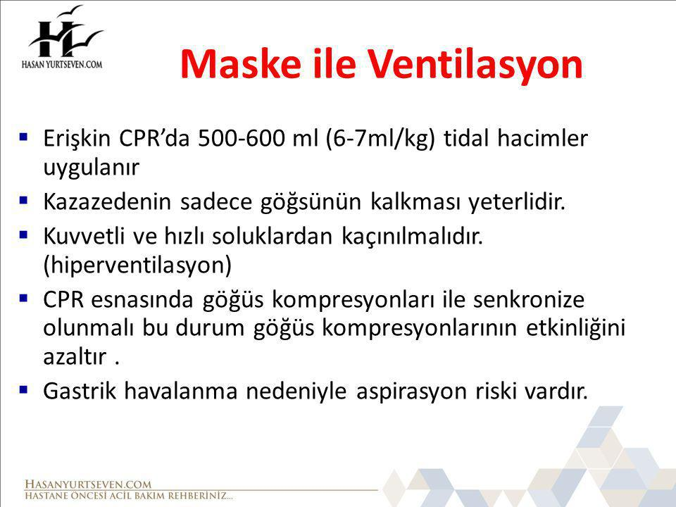 Maske ile Ventilasyon  Erişkin CPR'da 500-600 ml (6-7ml/kg) tidal hacimler uygulanır  Kazazedenin sadece göğsünün kalkması yeterlidir.  Kuvvetli ve