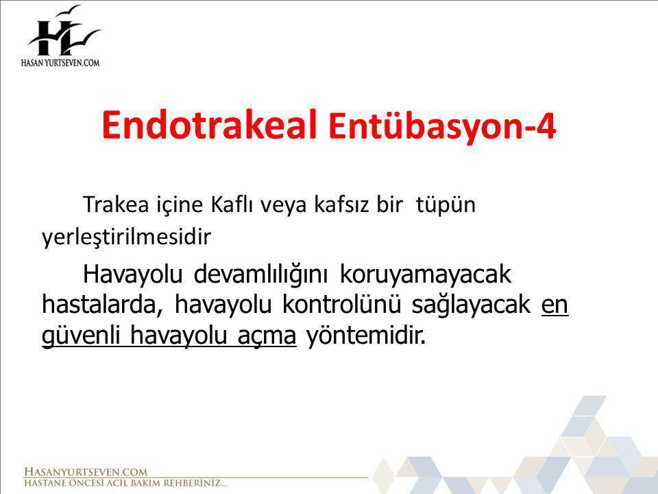 Endotrakeal Entübasyon-4 Trakea içine Kaflı veya kafsız bir tüpün yerleştirilmesidir Havayolu devamlılığını koruyamayacak hastalarda, havayolu kontrol