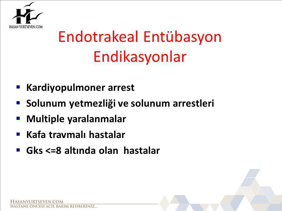 Endotrakeal Entübasyon Endikasyonlar  Kardiyopulmoner arrest  Solunum yetmezliği ve solunum arrestleri  Multiple yaralanmalar  Kafa travmalı hastalar  Gks <=8 altında olan hastalar