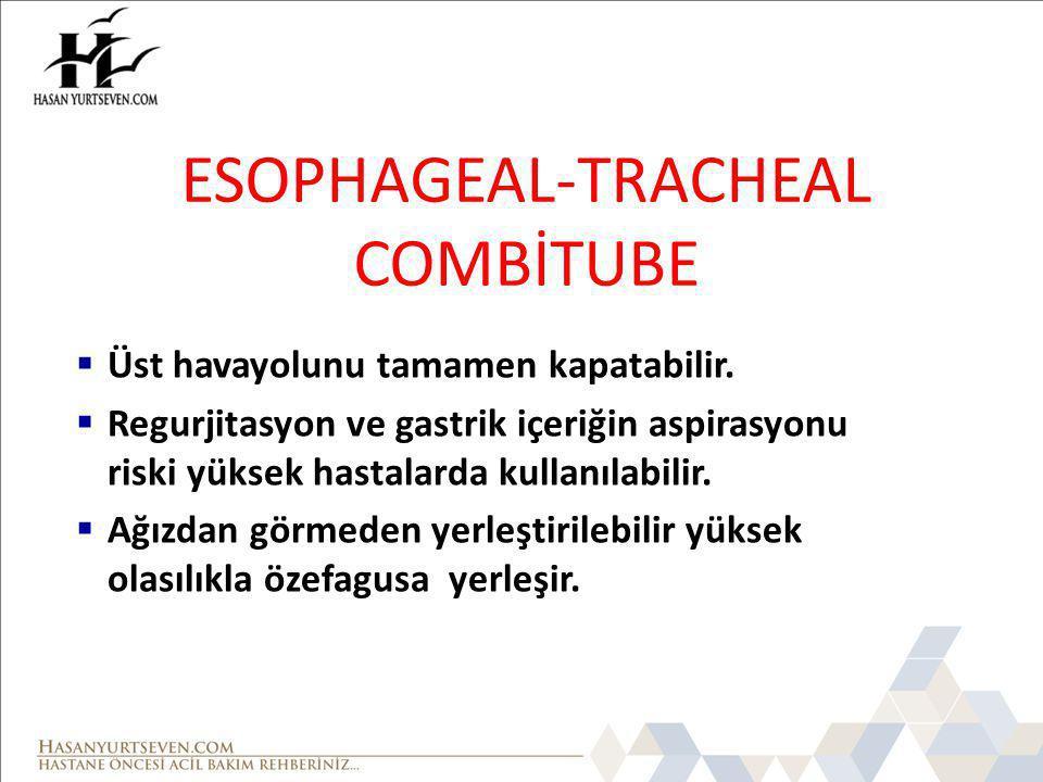 ESOPHAGEAL-TRACHEAL COMBİTUBE  Üst havayolunu tamamen kapatabilir.  Regurjitasyon ve gastrik içeriğin aspirasyonu riski yüksek hastalarda kullanılab