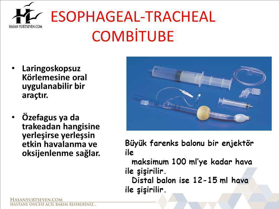 ESOPHAGEAL-TRACHEAL COMBİTUBE Laringoskopsuz Körlemesine oral uygulanabilir bir araçtır. Özefagus ya da trakeadan hangisine yerleşirse yerleşsin etkin