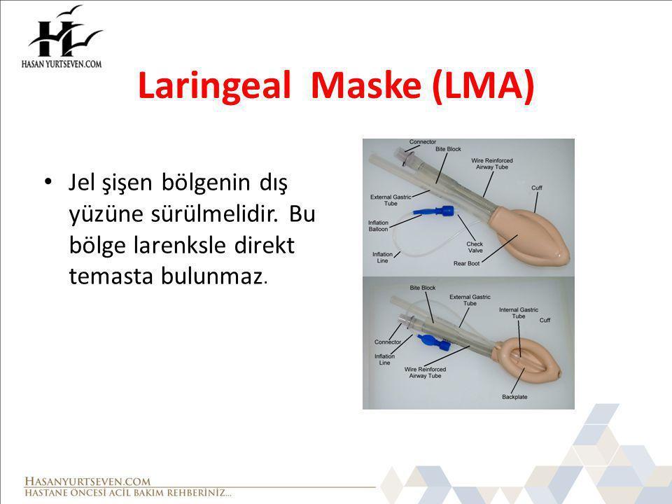 Laringeal Maske (LMA) Jel şişen bölgenin dış yüzüne sürülmelidir. Bu bölge larenksle direkt temasta bulunmaz.