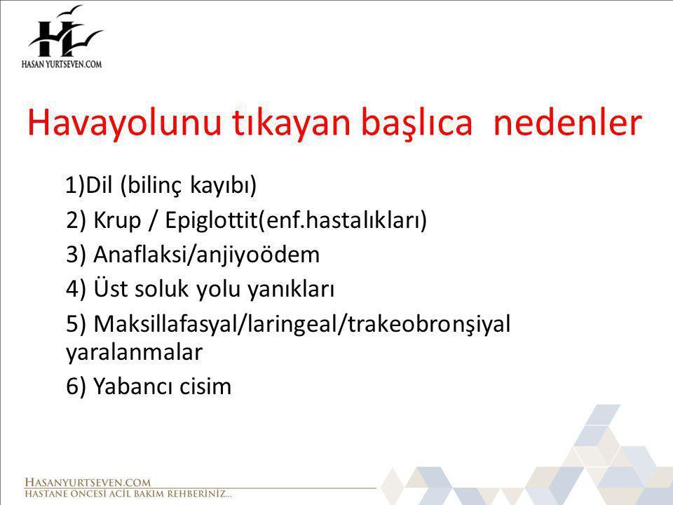 Havayolunu tıkayan başlıca nedenler 1)Dil (bilinç kayıbı) 2) Krup / Epiglottit(enf.hastalıkları) 3) Anaflaksi/anjiyoödem 4) Üst soluk yolu yanıkları 5