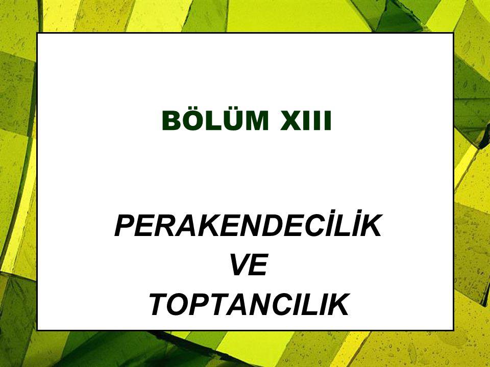 BÖLÜM XIII PERAKENDECİLİK VE TOPTANCILIK