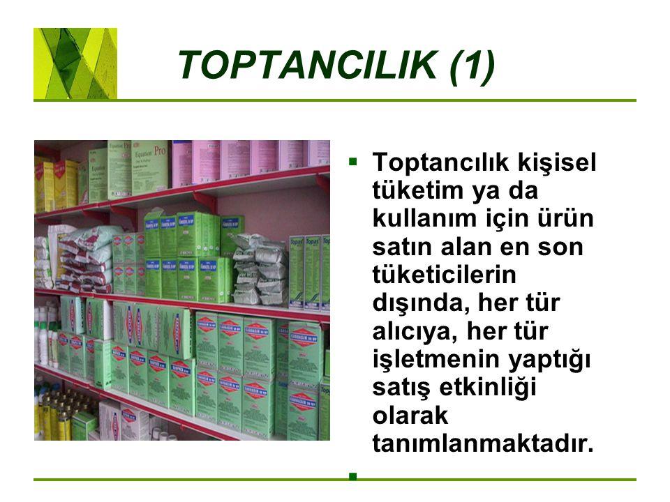 TOPTANCILIK (1)  Toptancılık kişisel tüketim ya da kullanım için ürün satın alan en son tüketicilerin dışında, her tür alıcıya, her tür işletmenin ya