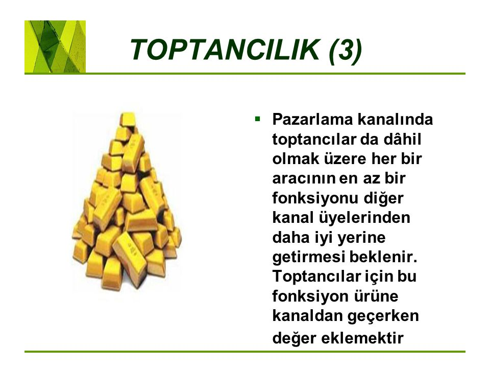 TOPTANCILIK (3)  Pazarlama kanalında toptancılar da dâhil olmak üzere her bir aracının en az bir fonksiyonu diğer kanal üyelerinden daha iyi yerine g