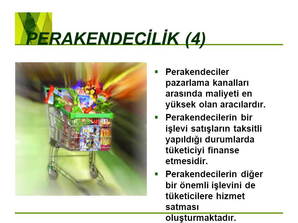 PERAKENDECİLİK (4)  Perakendeciler pazarlama kanalları arasında maliyeti en yüksek olan aracılardır.  Perakendecilerin bir işlevi satışların taksitl