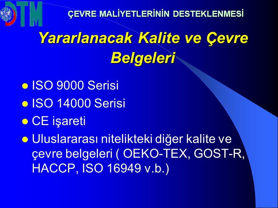 Yararlanacak Kalite ve Çevre Belgeleri ISO 9000 Serisi ISO 14000 Serisi CE işareti Uluslararası nitelikteki diğer kalite ve çevre belgeleri ( OEKO-TEX, GOST-R, HACCP, ISO 16949 v.b.)