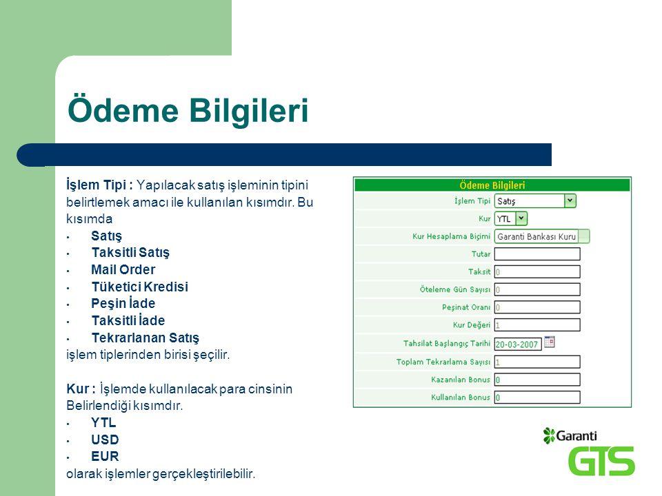 Ödeme Bilgileri İşlem Tipi : Yapılacak satış işleminin tipini belirtlemek amacı ile kullanılan kısımdır. Bu kısımda Satış Taksitli Satış Mail Order Tü