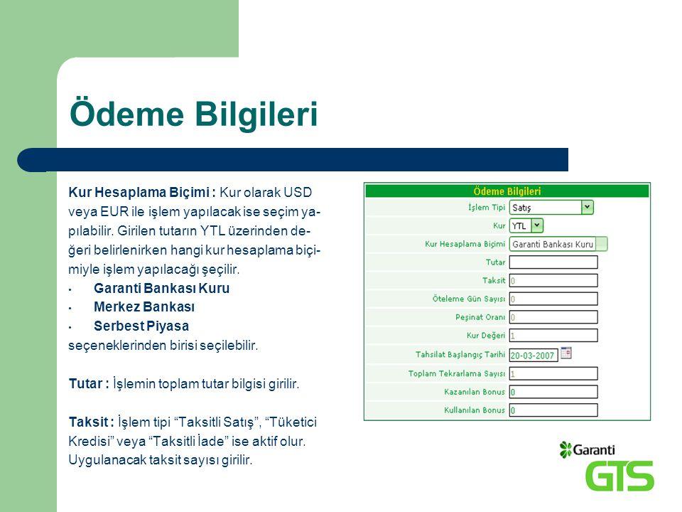 Ödeme Bilgileri Kur Hesaplama Biçimi : Kur olarak USD veya EUR ile işlem yapılacak ise seçim ya- pılabilir. Girilen tutarın YTL üzerinden de- ğeri bel