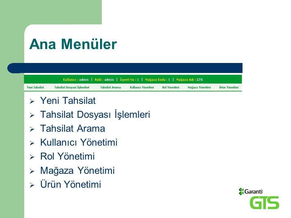 Ana Menüler  Yeni Tahsilat  Tahsilat Dosyası İşlemleri  Tahsilat Arama  Kullanıcı Yönetimi  Rol Yönetimi  Mağaza Yönetimi  Ürün Yönetimi
