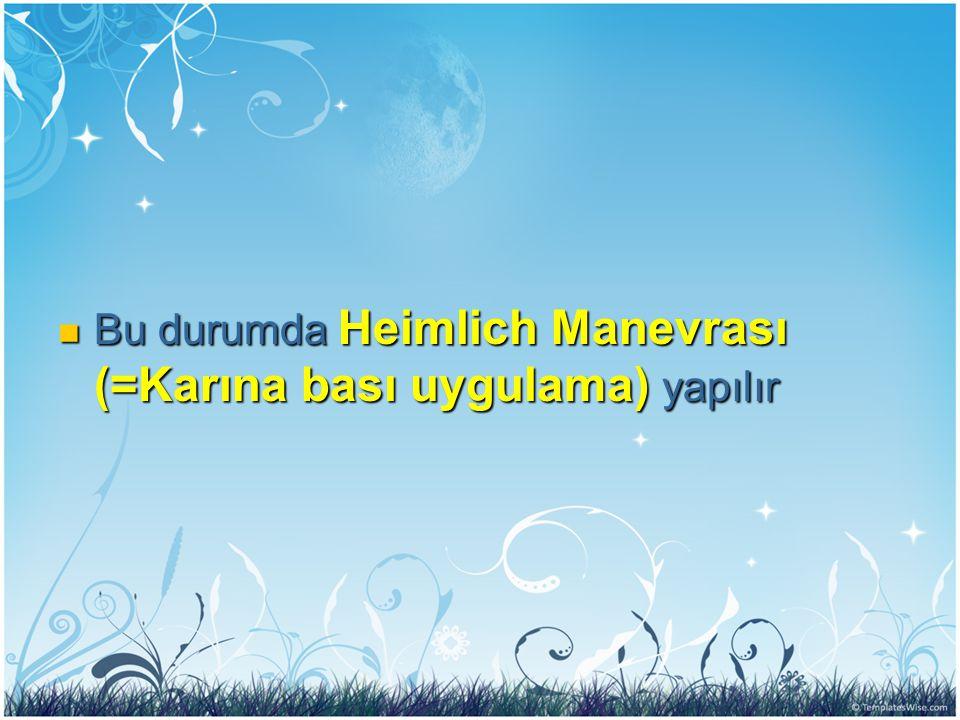 Bu durumda Heimlich Manevrası (=Karına bası uygulama) yapılır Bu durumda Heimlich Manevrası (=Karına bası uygulama) yapılır